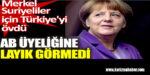 Merkel Suriyeliler için Türkiye'yi övdü. AB üyeliğine layık görmedi