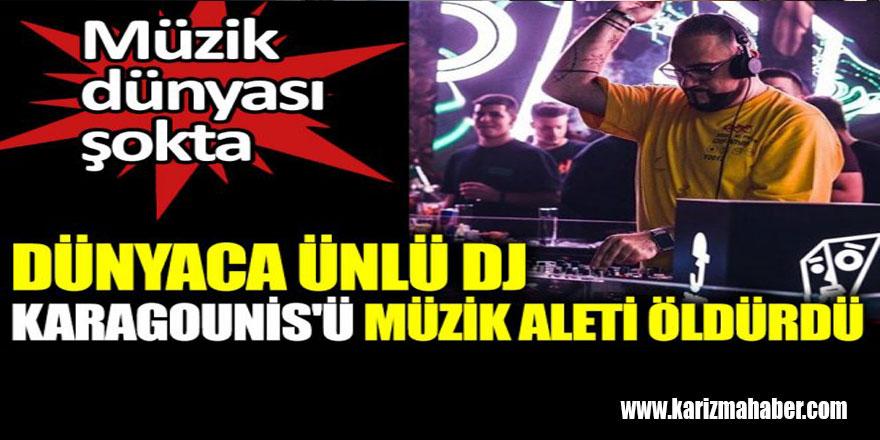 Dünyaca ünlü DJ Karagounis'ü müzik aleti öldürdü