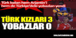 Türk kızları hem Arjantin'i hem de Türkiye'deki yobazları yendi