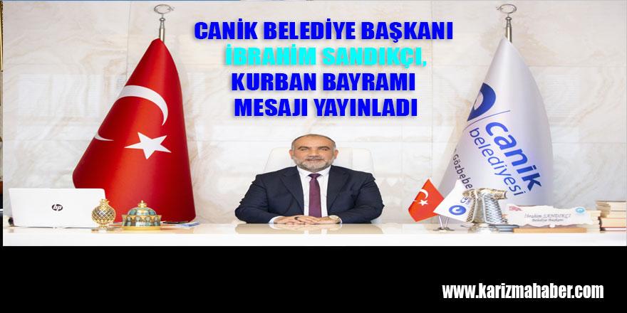 Canik Belediye Başkanı İbrahim Sandıkçı dan Kurban Bayramı Mesajı.
