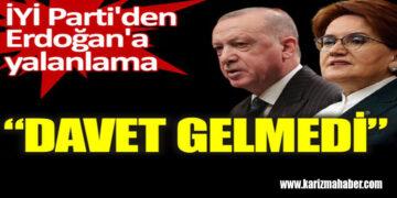 İYİ Parti'den Erdoğan'a yalanlama. Davet gelmedi