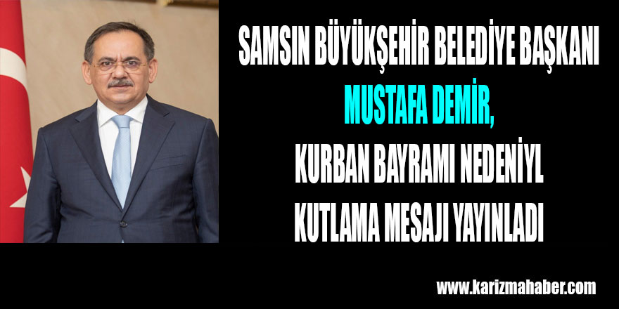 Samsun Büyükşehir Belediye Başkanı Mustafa Demir'in Kurban Bayramı Mesajı