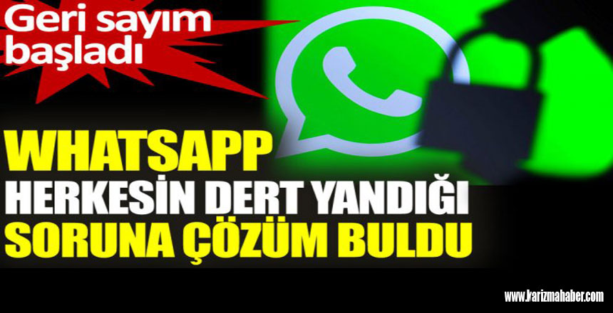 Whatsapp herkesin dert yandığı soruna çözüm buldu