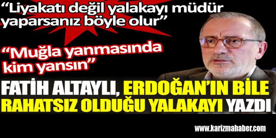 Fatih Altaylı Erdoğan'ın bile rahatsız olduğu yalakayı yazdı