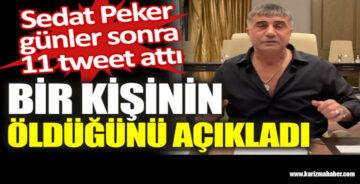 Sedat Peker günler sonra 11 tweet attı. Bir kişinin öldüğünü açıkladı