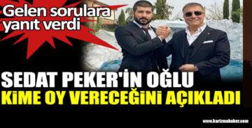 Sedat Peker'in oğlu kime oy vereceğini açıkladı