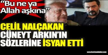 Celil Nalçakan, Cüneyt Arkın'ın sözlerine böyle isyan etti