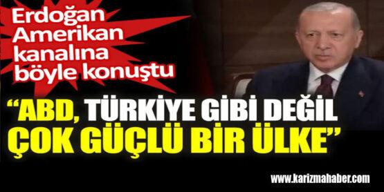 Erdoğan, ABD Türkiye gibi değil, çok güçlü bir ülke dedi