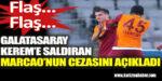 Galatasaray'da Kerem'e saldıran Marcao'nun cezası belli oldu