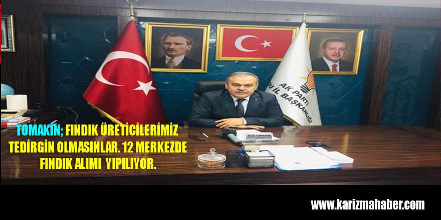 TOMAKİN, ÜRETİCİMİZ FINDIĞINI TMO'YA VERMELİ FINDIK EMİN ELLERDE