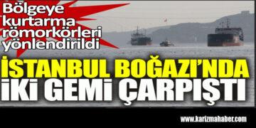 İstanbul Boğazı'nda iki gemi çarpıştı