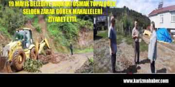 19 Mayıs Belediye Başkanı Osman Topaloğlu selden zarar gören mahalleleri ziyaret etti.