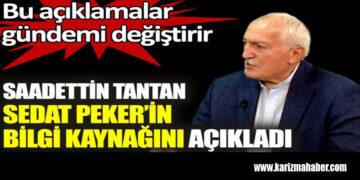 Saadettin Tantan Sedat Peker'in bilgi kaynağını açıkladı.