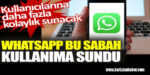 WhatsApp bu sabah kullanıma sundu