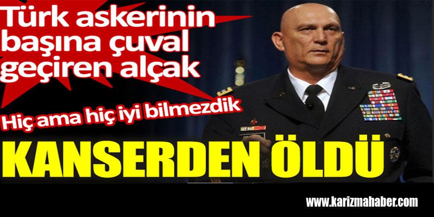 Türk askerinin başına çuval geçiren general kanserden öldü