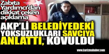 AK Parti'li belediyedeki yolsuzlukları savcıya anlattığı için kovulan zabıta konuştu