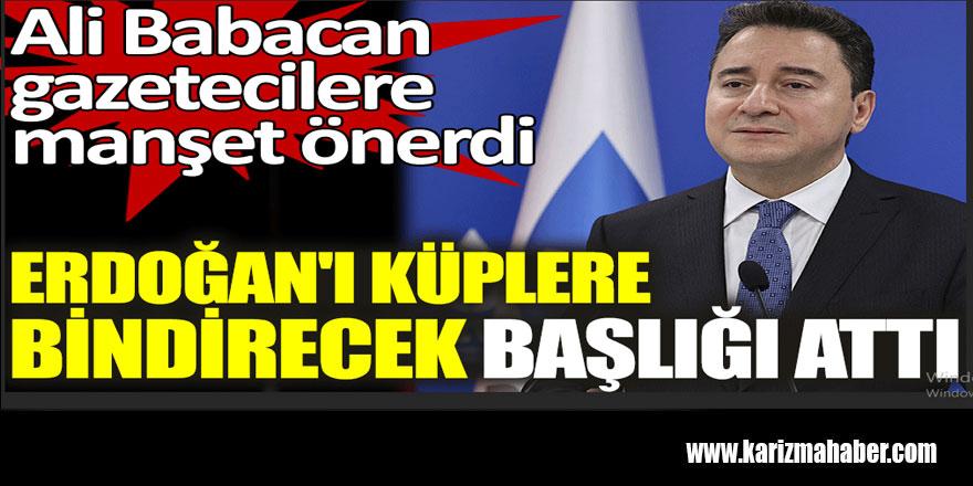 Ali Babacan Erdoğan'ı küplere bindirecek başlığı attı