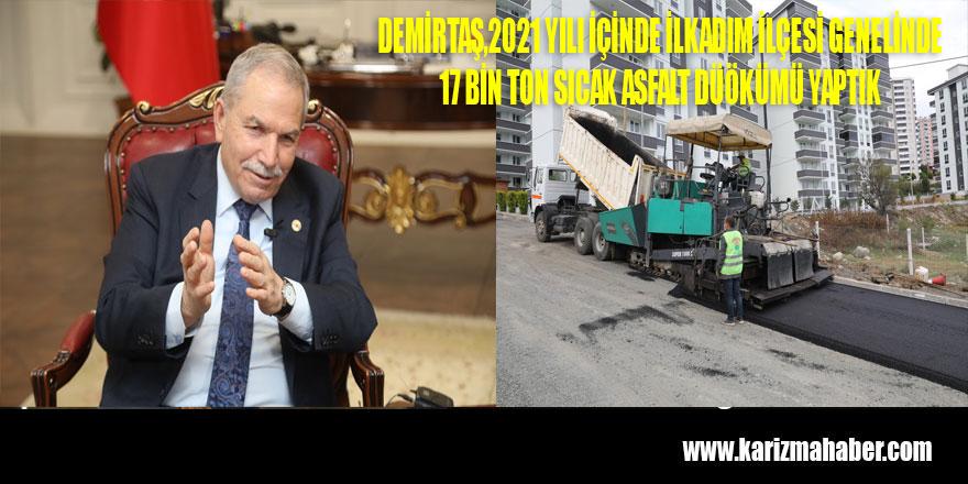 """Demirtaş; İlkadım'da 17.661.759 ton sıcak asfalt serimini tamamladık"""" dedi."""