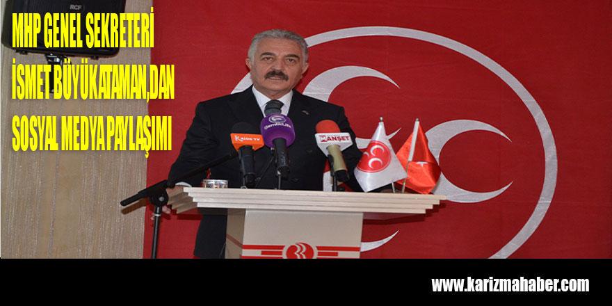 MHP Genel Sekreteri İsmet Büyükataman'ın Sosyal Medya Paylaşımı