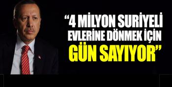 """Erdoğan: """"4 milyon Suriyeli evlerine dönmek için gün sayıyor"""""""