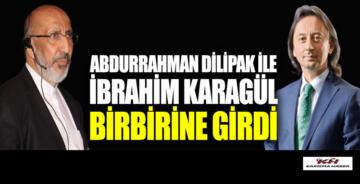 İbrahim Karagül ile Abdurrahman Dilipak birbirine girdi