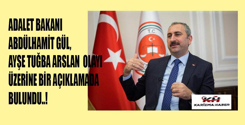 Adalet Bakanı Gül'den Ayşe Tuğba Arslan açıklaması