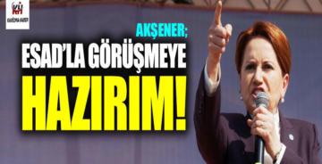 """Meral Akşener: """"Esad'la görüşmeye hazırım"""""""