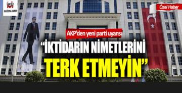 """AK Parti'den teşkilata uyarı;""""İktidarın nimetlerini terk etmeyin"""""""