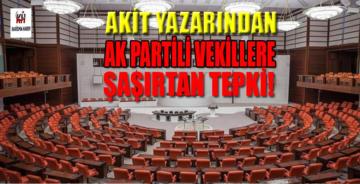 Akit yazarı Abdullah Şanlıdağ'dan AK Parti'li vekillere tepki