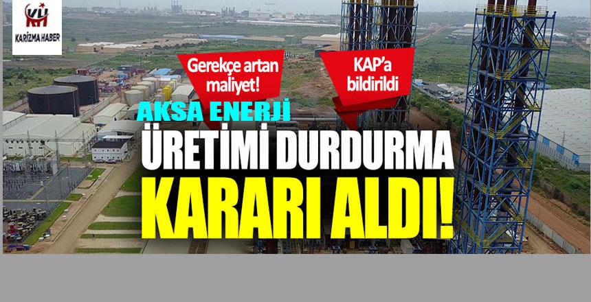 Aksa Enerji üretimi durdurma kararı aldı