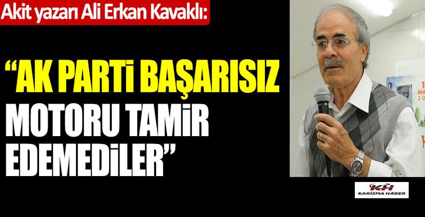 Akit yazarı Ali Erkan Kavaklı: AK Parti başarısız, Çünkü…!