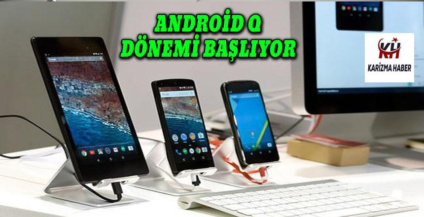 Android Q dönemi başlıyor! Telefonlar değişiyor…