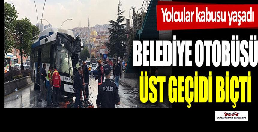 Ankara'da belediye otobüsü üst geçidi biçti.Yolcular kabus yaşadı