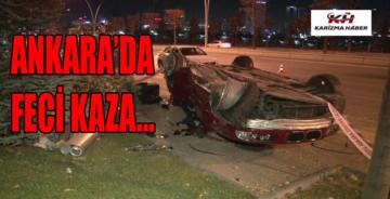 Ankara Çankaya'da feci kaza! Ölü ve yaralılar var
