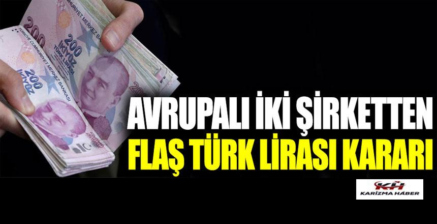 Avrupalı iki şirketten flaş Türk lirası kararı