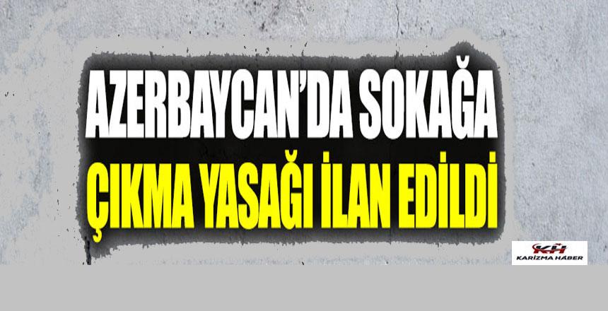 Azerbaycan'da sokağa çıkma yasağı ilan edildi
