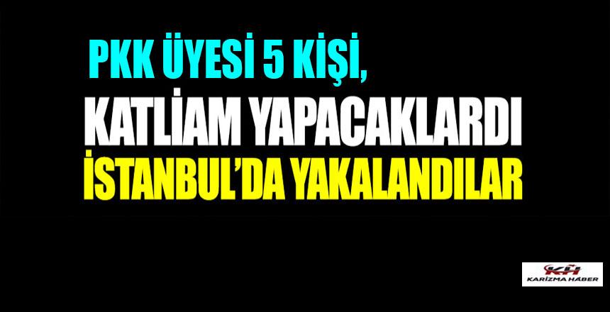 Katliam yapacaklardı: İstanbul'da yakalandılar!