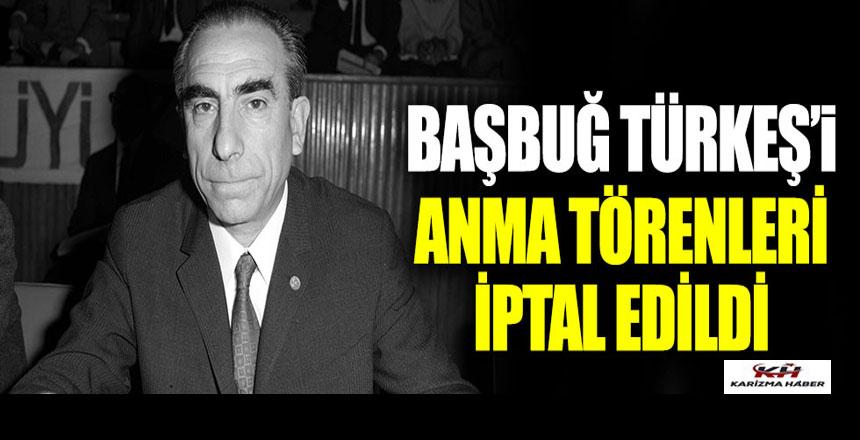 Başbuğ Alparslan Türkeş'i anma törenleri iptal edildi