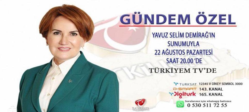 Meral Akşener 22 Ağustos 'ta Canlı yayında