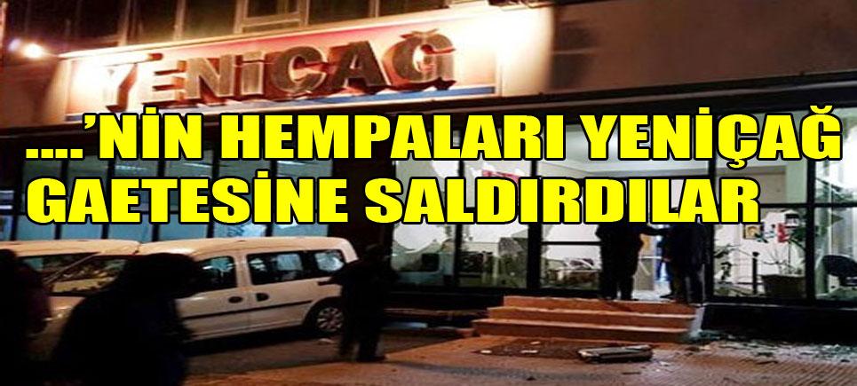 Yeniçağ Gazetesi'ne böyle saldırdılar