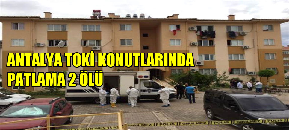 Antalya TOKİ konutlarındaki patlamanın sebebi belli oldu