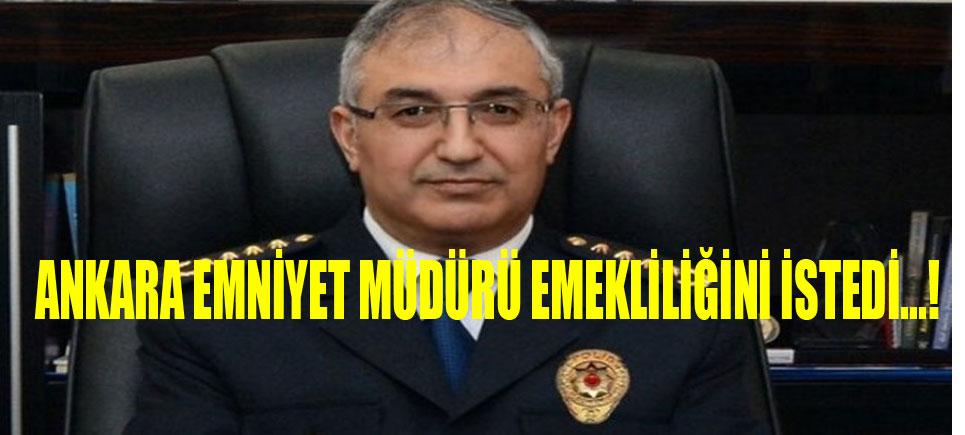 SON DAKİKA; Ankara Emniyet Müdürü Neden Emekliliğini İstedi?