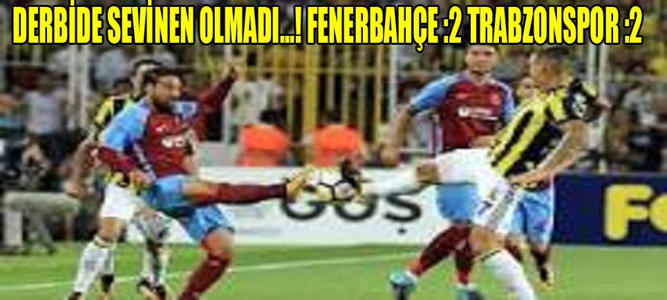Derbinin Galibi Yok.! Fenerbahçe :2 Trabzonspor :2
