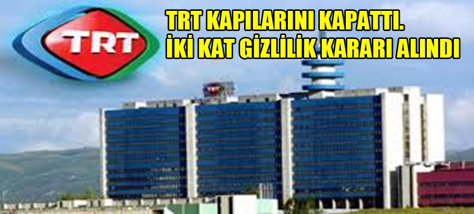 TRT Yönetim'inden 'Gizlilik' Kararı!