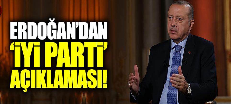 Erdoğan'dan 'İYİ Parti' açıklaması!