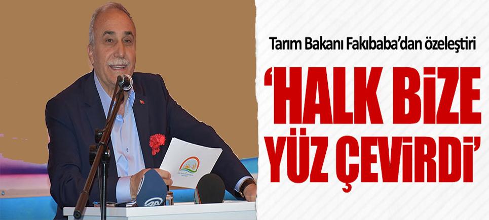 Tarım Bakanı Fakıbaba: Halkı küçümsedik, bize yüz çevirdiler