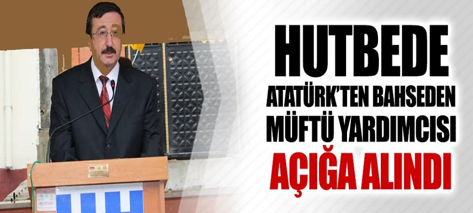 Hutbede Atatürk'ten Bahsetmek Görevden Alma Sebebi…!