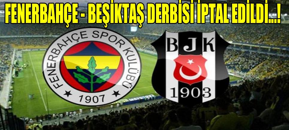 Fenerbahçe-Beşiktaş derbisi iptal edildi