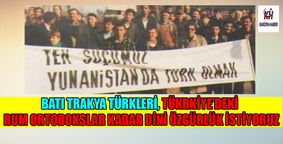 Batı Trakya Türkleri Rum Ortodokslar kadar dini özgürlük istiyoruz