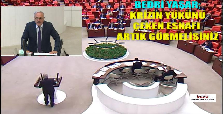 """Bedri Yaşar, """"KRİZİN YÜKÜNÜ TAŞIYAN ESNAFI GÖRMEZDEN GELMEYİN"""""""